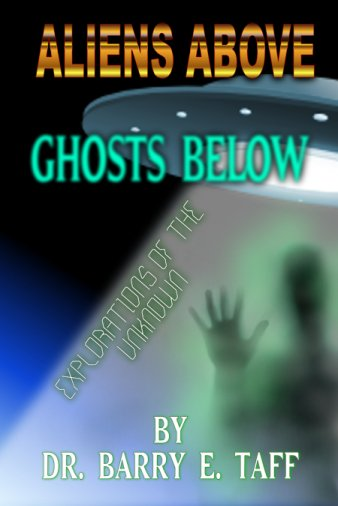 Aliens Above Ghosts Below by Dr. Barry Taff