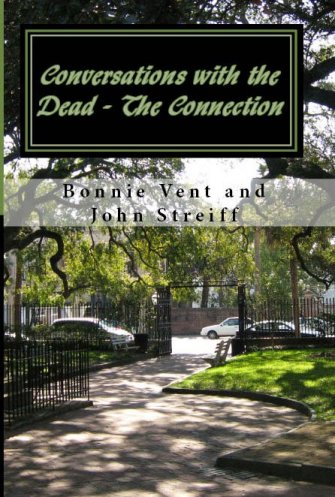 Conversations with the Dead - The Connection book by Bonnie Vent and John Streiff