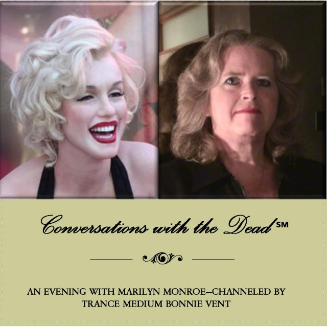 Conversations with the Dead An Evening with Marilyn Monroe with internationally known medium Bonnie Vent
